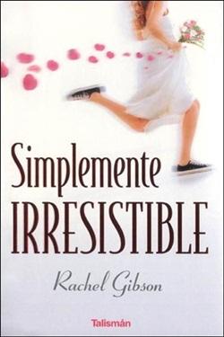 Gibson, Rachel - Simplemente irresistible - portada[3]